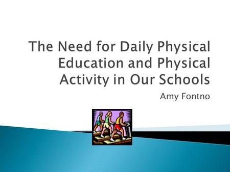 Amy Fontno.  Childhood and adolescent obesity  Research on exercise and academic performance.  Children can learn about healthy living throughout all.