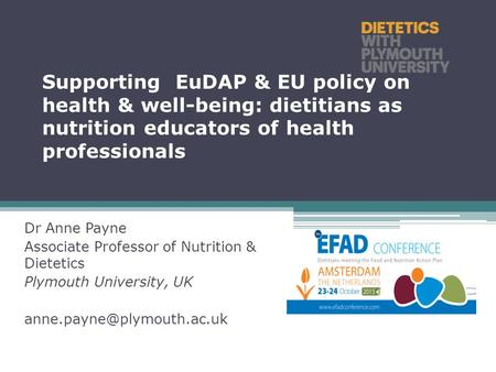 Supporting EuDAP & EU policy on health & well-being: dietitians as nutrition educators of health professionals Dr Anne Payne Associate Professor of Nutrition.