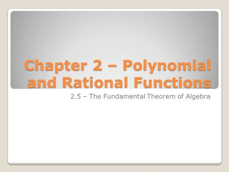 Chapter 2 – Polynomial and Rational Functions 2.5 – The Fundamental Theorem of Algebra.
