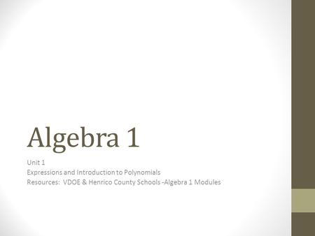 Algebra 1 Unit 1 Expressions and Introduction to Polynomials Resources: VDOE & Henrico County Schools -Algebra 1 Modules.
