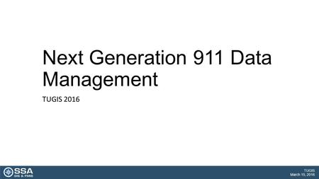 TUGIS March 15, 2016 Next Generation 911 Data Management TUGIS 2016.