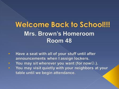 Please stay quiet while I take attendance.  Schedule for the rest of the week › Today: in Homeroom—unpacking and going over expectations › Tues: in.