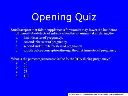 Opening Quiz Studies report that folate supplements for women may lower the incidence of neural tube defects of infants when the vitamin is taken during.