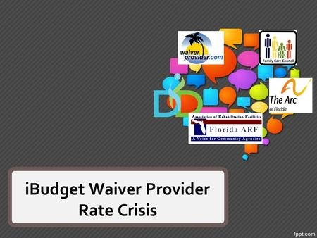 IBudget Waiver Provider Rate Crisis. 2 What is the iBudget Waiver? The iBudget Waiver is how Florida pays for community-based services for people with.