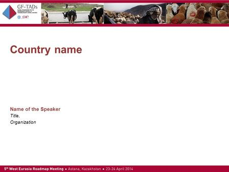 Country name Name of the Speaker Title, Organization.