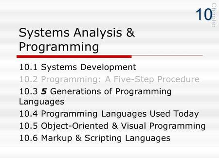 Systems Analysis & Programming 10.1 Systems Development 10.2 Programming: A Five-Step Procedure 10.3 5 Generations of Programming Languages 10.4 Programming.