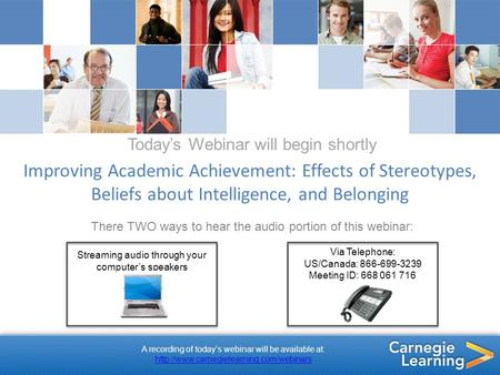 Today's Webinar will begin shortly Improving Academic Achievement: Effects of Stereotypes, Beliefs about Intelligence, and Belonging There TWO ways to.