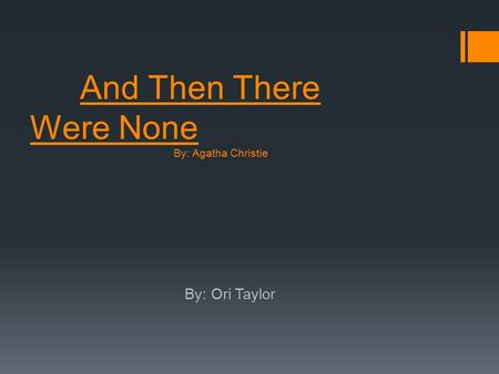 And Then There Were None By: Agatha Christie By: Ori Taylor.