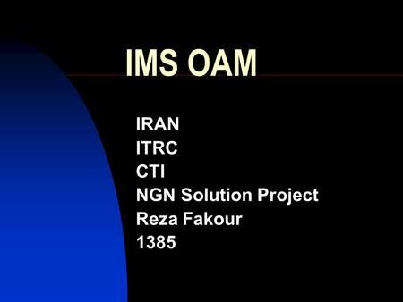 IMS OAM IRAN ITRC CTI NGN Solution Project Reza Fakour 1385.