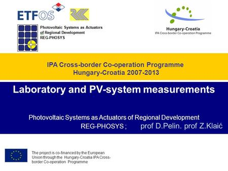 IPA Cross-border Co-operation Programme Hungary-Croatia 2007-2013 The project is co-financed by the European Union through the Hungary-Croatia IPA Cross-