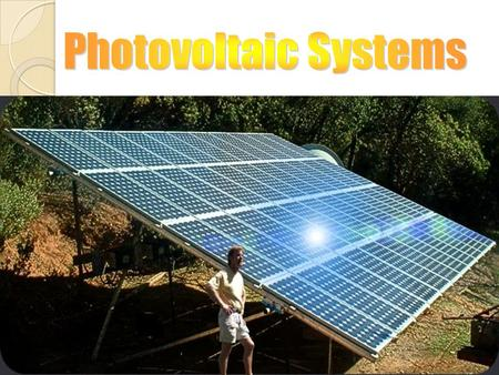 What is PV System? Photovoltaic (PV) system is an electrical system consisting of array of one or more PV modules, conductors, electrical components,