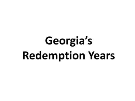 Georgia's Redemption Years. The Redemptive Era The control of Southern states by the Democratic Party in the South not only signaled the end of Reconstruction,