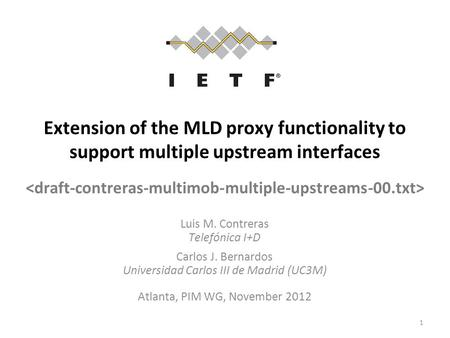 Extension of the MLD proxy functionality to support multiple upstream interfaces Luis M. Contreras Telefónica I+D Carlos J. Bernardos Universidad Carlos.
