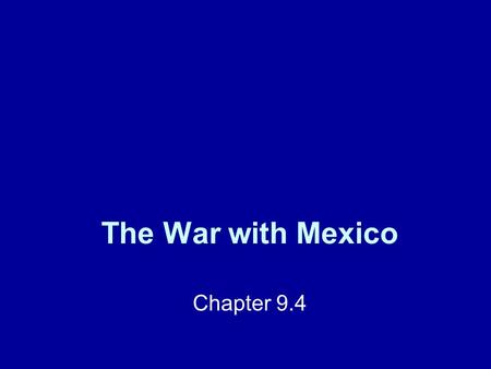The War with Mexico Chapter 9.4. Polk Urges War US and Mexico were hostile due to the Texas Revolution in 1836. Instability in the Mexican government.