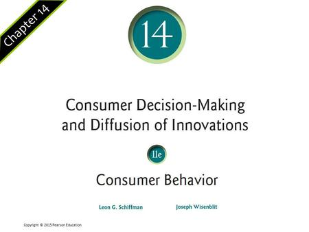 Chapter 14 Copyright © 2015 Pearson Education. Slide 2 of 28 Chapter 14 Learning Objectives 14.1 To understand the consumer's decision- making process.