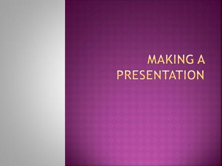  To be able to give a presentation to a designated audience  To be able to distinguish between what makes a good presentation and what makes a bad one.