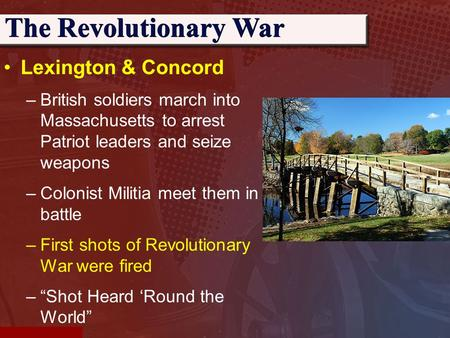 Lexington & Concord –British soldiers march into Massachusetts to arrest Patriot leaders and seize weapons –Colonist Militia meet them in battle –First.