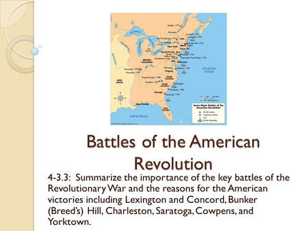 Battles of the American Revolution 4-3.3: Summarize the importance of the key battles of the Revolutionary War and the reasons for the American victories.