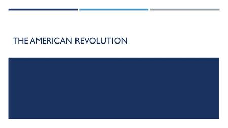 THE AMERICAN REVOLUTION. DO NOW With your partner discuss the following question: A revolution is a sudden, complete or marked change in something. Besides.