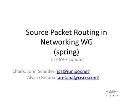 Source Packet Routing in Networking WG (spring) IETF 89 – London Chairs: John Scudder Alvaro Retana