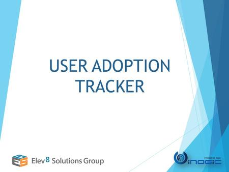 USER ADOPTION TRACKER. FEATURES Monitor User Adoption of Dynamics CRM by tracking daily usage Support for tracking on OOB & Custom entities Configure.