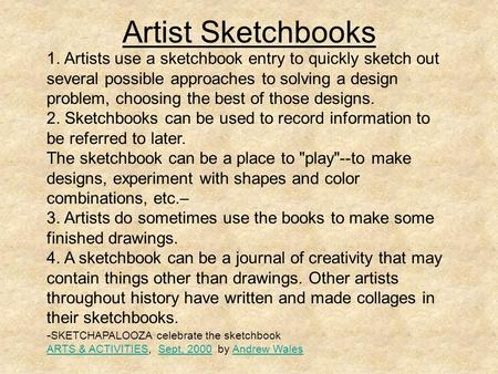 Artist Sketchbooks 1. Artists use a sketchbook entry to quickly sketch out several possible approaches to solving a design problem, choosing the best of.