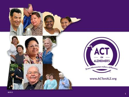 ©2013 www.ACTonALZ.org 1. Genesis of ACT on Alzheimer's 2009 Legislative Mandate for Alzheimer's Disease Working Group (ADWG) Legislative Report Filed.