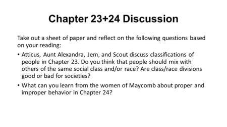 Chapter 23+24 Discussion Take out a sheet of paper and reflect on the following questions based on your reading: Atticus, Aunt Alexandra, Jem, and Scout.