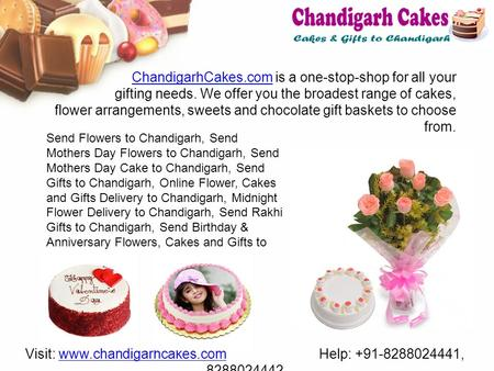 ChandigarhCakes.comChandigarhCakes.com is a one-stop-shop for all your gifting needs. We offer you the broadest range of cakes, flower arrangements, sweets.