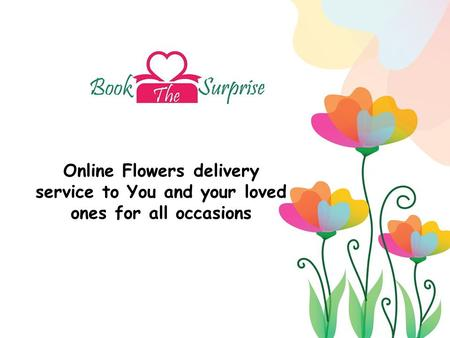 Online Flowers delivery service to You and your loved ones for all occasions.
