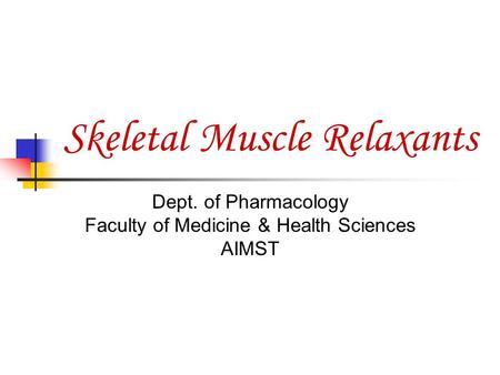 Skeletal Muscle Relaxants Dept. of Pharmacology Faculty of Medicine & Health Sciences AIMST.