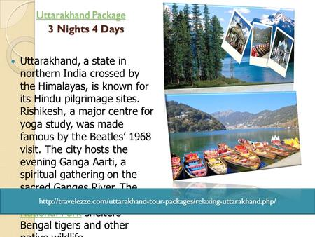 Uttarakhand Package 3 Nights 4 Days Uttarakhand Package 3 Nights 4 DaysUttarakhand PackageUttarakhand Package Uttarakhand, a state in northern India crossed.