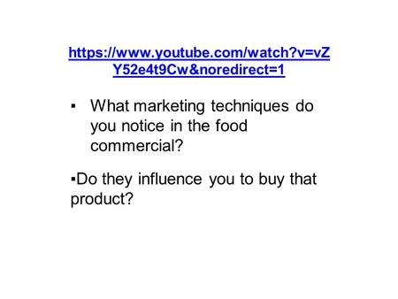 Https://www.youtube.com/watch?v=vZ Y52e4t9Cw&noredirect=1 ▪What marketing techniques do you notice in the food commercial? ▪Do they influence you to buy.
