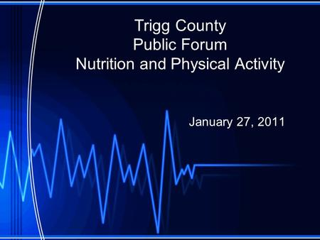Trigg County Public Forum Nutrition and Physical Activity January 27, 2011.