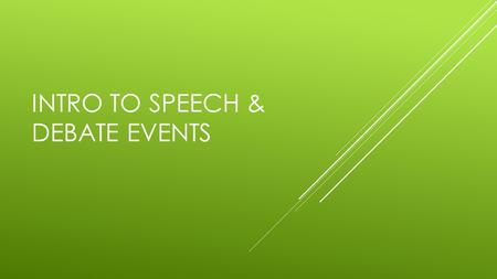 INTRO TO SPEECH & DEBATE EVENTS. TOURNAMENT SEASON o Individuals can participate in up to 10 tournaments a season o 3 debate only o 5 speech/debate combined.