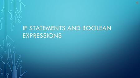 IF STATEMENTS AND BOOLEAN EXPRESSIONS. BOOLEAN EXPRESSIONS Evaluate to a value of true or false Use relational or equivalence operators Boolean operators.