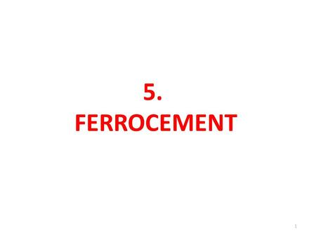 5. FERROCEMENT 1. Introduction  ancient constructions were built using mud walls reinforced with woven bamboo mats, reeds or straw (mud+straw =Adobe).
