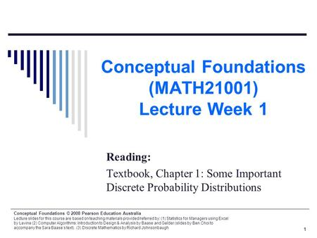 Conceptual Foundations © 2008 Pearson Education Australia Lecture slides for this course are based on teaching materials provided/referred by: (1) Statistics.
