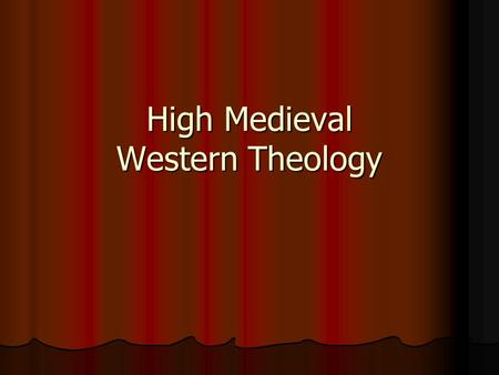 High Medieval Western Theology. Western Theology How can we describe the intellectual trends of the age? How can we describe the intellectual trends of.