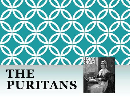 THE PURITANS. WHO WERE THE PURITANS? Puritans were a branch of the Protestant church Their movement began in the 16 th and 17 th centuries Although they.