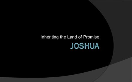 Inheriting the Land of Promise. Now it came about after the death of Moses the servant of the Lord that the Lord spoke to Joshua the son of Nun, Moses'