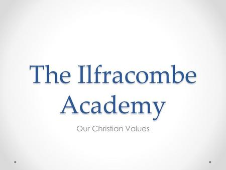 The Ilfracombe Academy Our Christian Values. HOPE 'God is my refuge and my shield; I have put my Hope in Him' (The Bible: Psalm 119 v114)