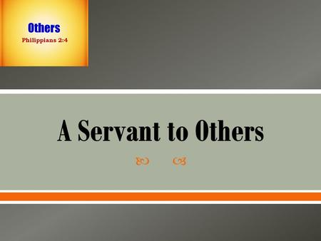.  Servant – a person who performs duties for others, especially a person employed in a house on domestic duties or a personal attendant.  Our concern.