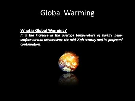 Global Warming. Primary Greenhouse Gases on the Earth's atmosphere: Carbon Dioxide Water vapour Methane Nitrous Oxide Ozone.