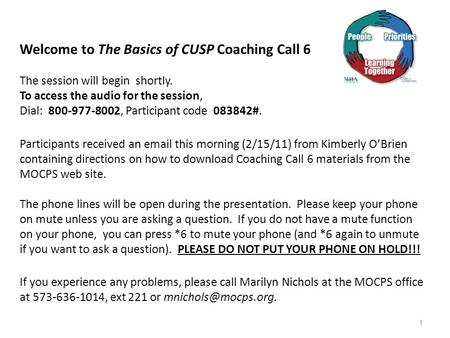 Welcome to The Basics of CUSP Coaching Call 6 The session will begin shortly. To access the audio for the session, Dial: 800-977-8002, Participant code.