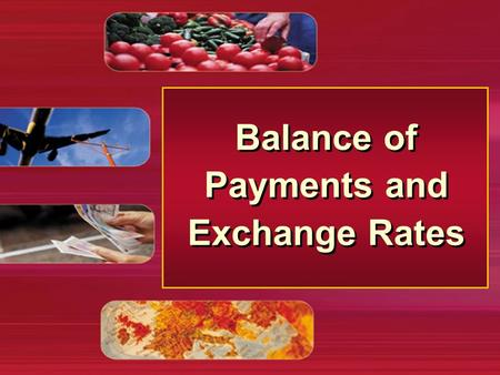 Balance of Payments and Exchange Rates. The Balance of Payments Account Meaning of the balance of payments The current account Meaning of the balance.