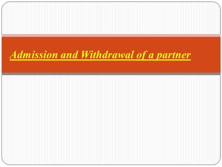Admission and Withdrawal of a partner. 2) purchase of interest of old partners. In this case the capital of the partnership will not be changed since.