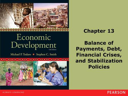 Chapter 13 Balance of Payments, Debt, Financial Crises, and Stabilization Policies.