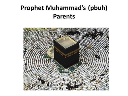 Prophet Muhammad's (pbuh) Parents.  The Prophet's father who was called 'Abd Allah. He belonged to the Quraish tribe whose members were descended from.