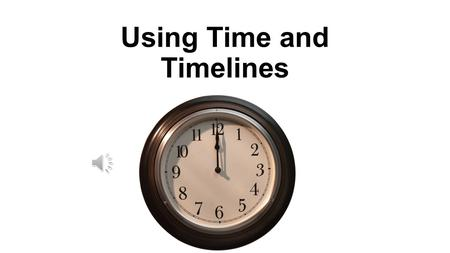Using Time and Timelines A timeline is a diagram of a certain period of time. It tells... The year an event happened The order in which events happened.